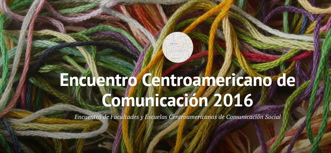 Encuentro de Facultades y Escuelas Centroamericanas de Comunicación Social. ECCC UCR. San José, Costa Rica 2016